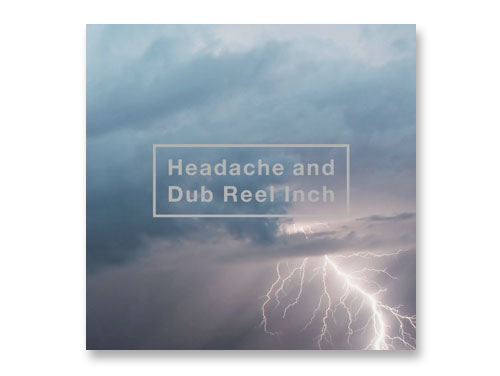 Headache and Dub Reel Inc…