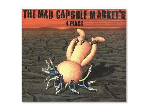 4 PLUGS/THE MAD CAPSULE M…