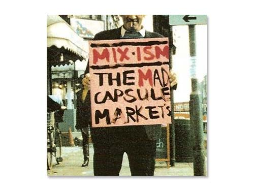 MIX‐ISM/THE MAD CAPSULE M…