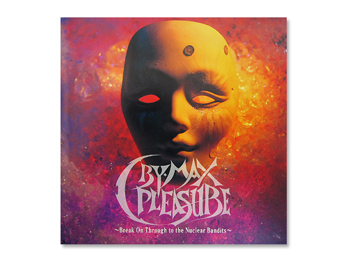 Cry-Max Pleasure 〜Break On Through to the Nuclear Bandits〜/オムニバス