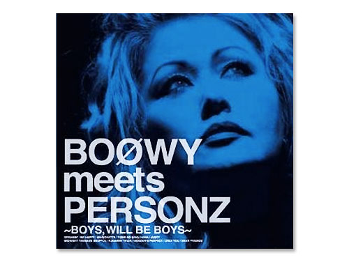 BOOWY meets PERSONZ~BOYS,WILL BE BOYS~[廃盤]/PERSONZ