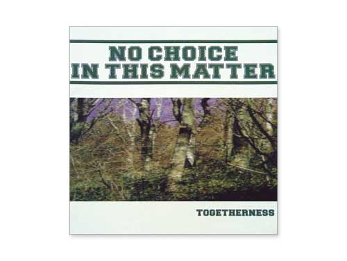 TOGETHERNESS[廃盤]/NO CHOICE IN THIS MATTER