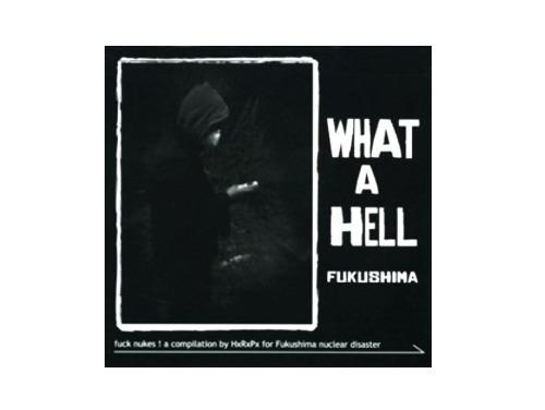 WHAT A HELL FUKUSHIMA[廃盤]/オムニバス