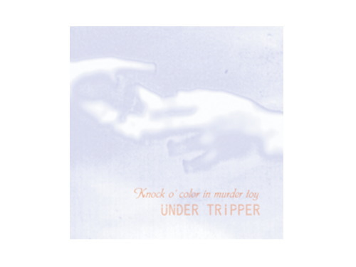Knock o' color in murder toy[限定CD]/UNDER TRIPPER