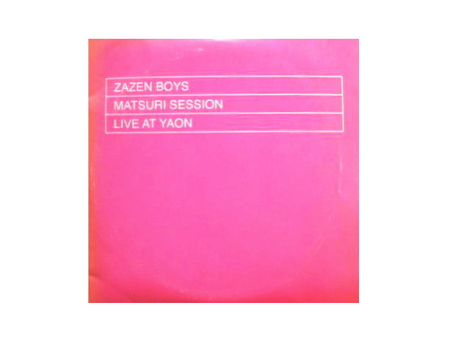 MATSURI SESSION LIVE AT YAON[限定CD]/ZAZEN BOYS