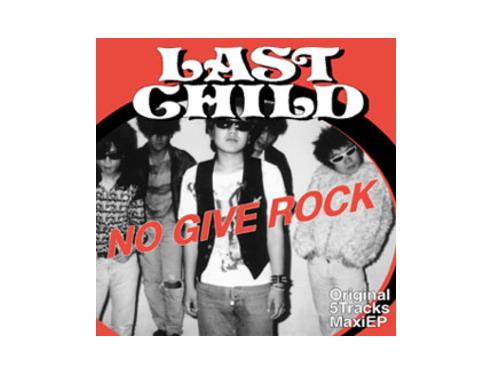 NO GIVE ROCK[廃盤]/LAST CHILD